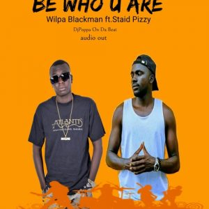 Wilpa Blackman ft. Staid Pizzy Be Who You Are